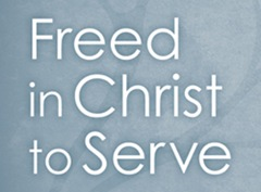 Freed in Christ to Serve
